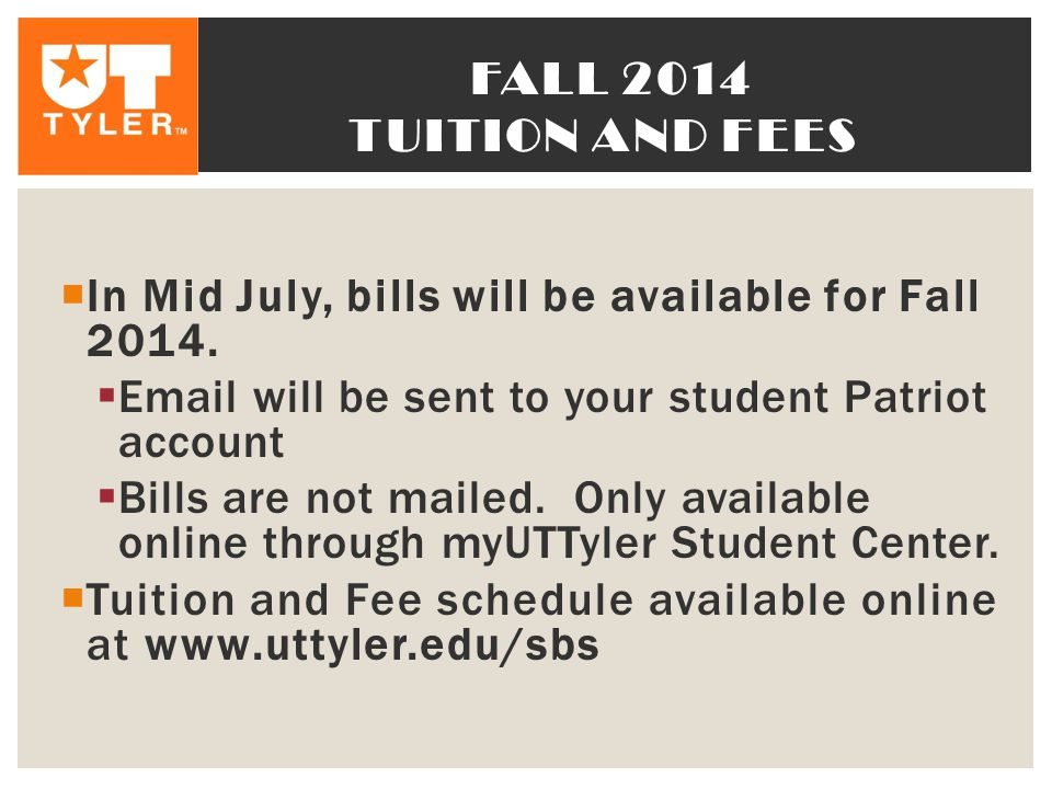 Fall 2014 tuition and fees In Mid July, bills will be available for Fall will be sent to your student Patriot account.