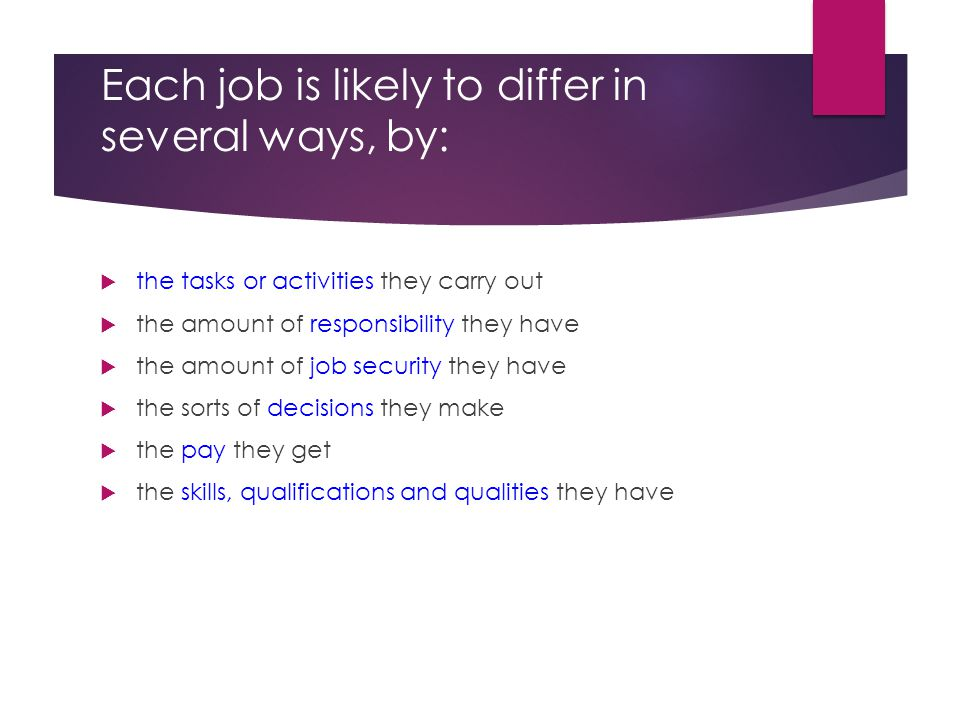 Each job is likely to differ in several ways, by: