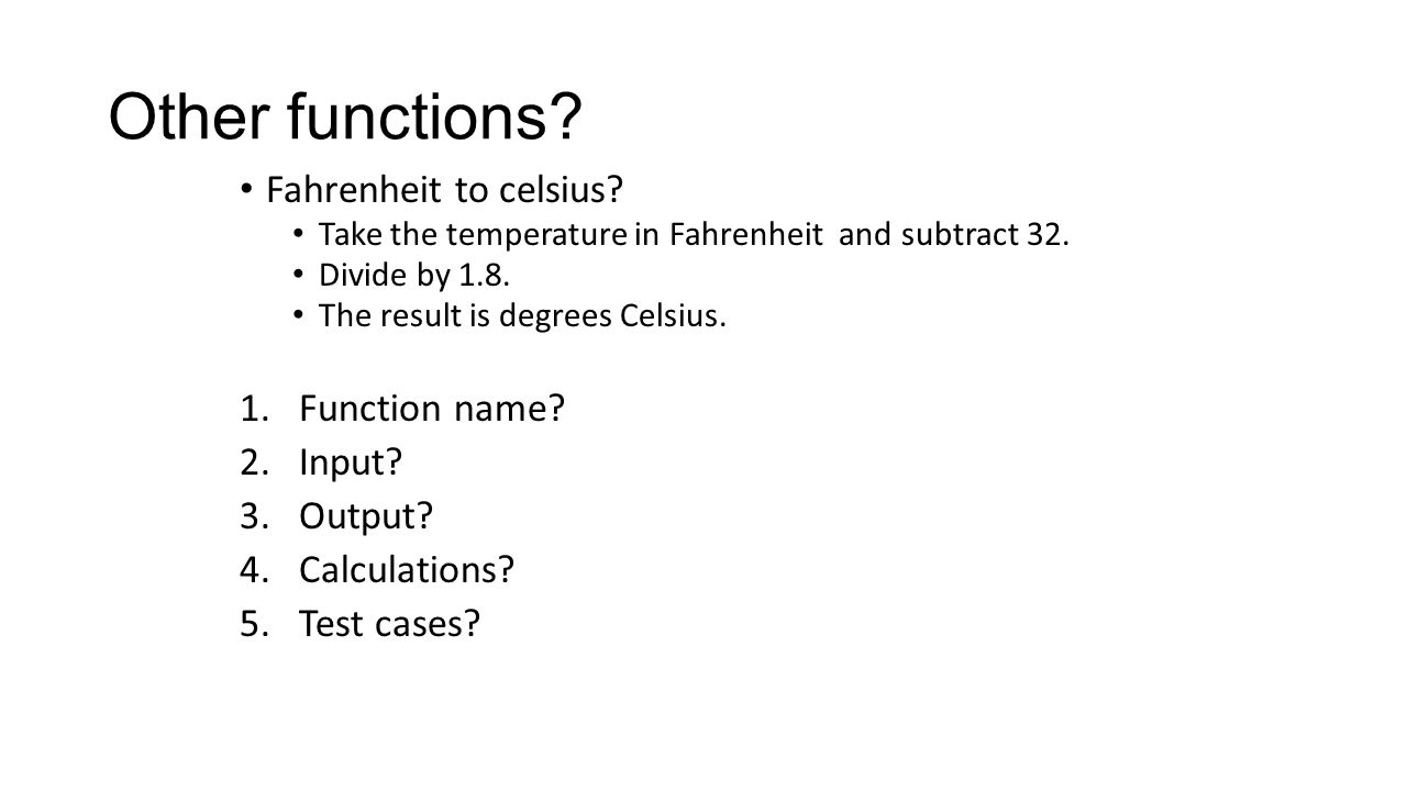 Other functions Fahrenheit to celsius Function name Input Output
