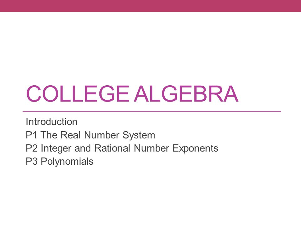 College Algebra Introduction P1 The Real Number System