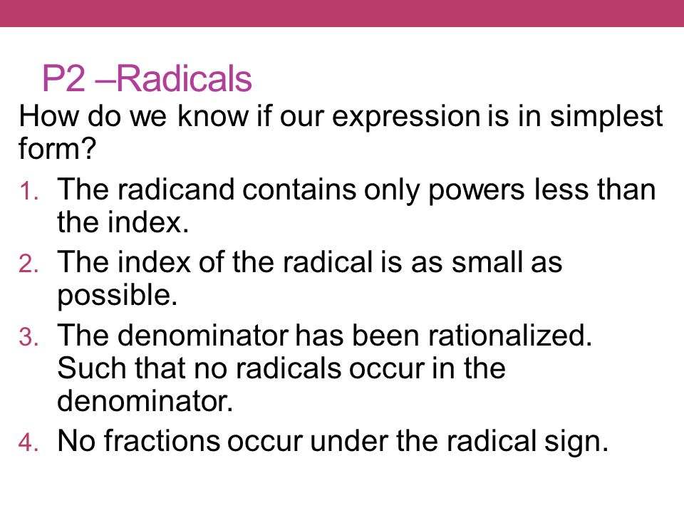 P2 –Radicals How do we know if our expression is in simplest form