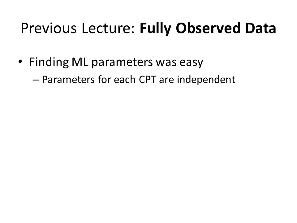 Previous Lecture: Fully Observed Data