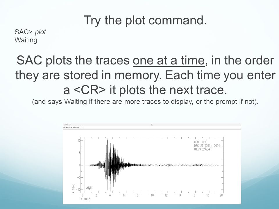 Try the plot command. SAC> plot. Waiting.