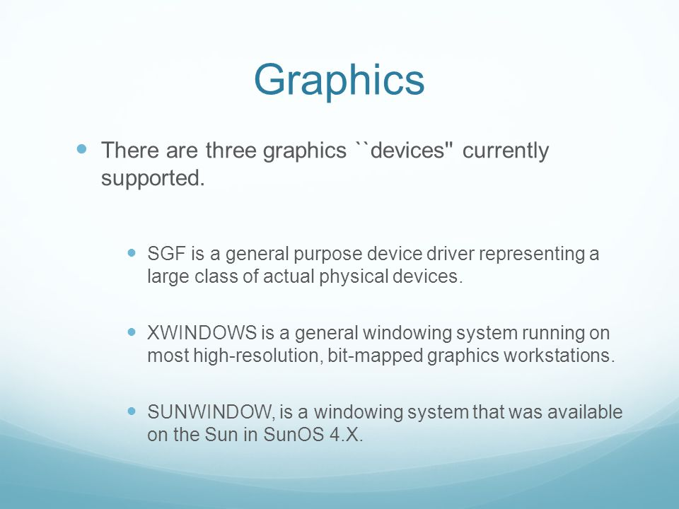 Graphics There are three graphics ``devices currently supported.