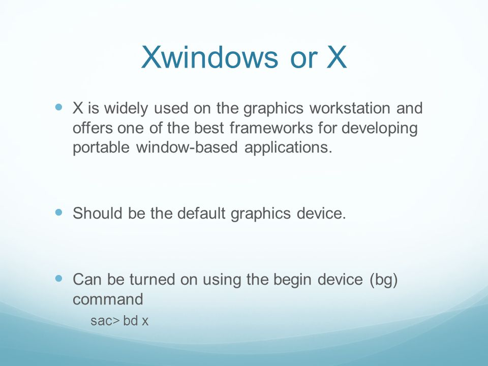 Xwindows or X X is widely used on the graphics workstation and offers one of the best frameworks for developing portable window-based applications.