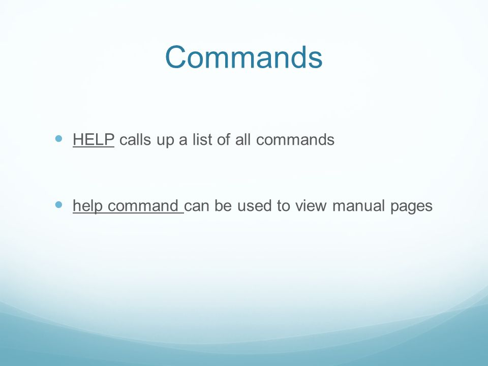 Commands HELP calls up a list of all commands