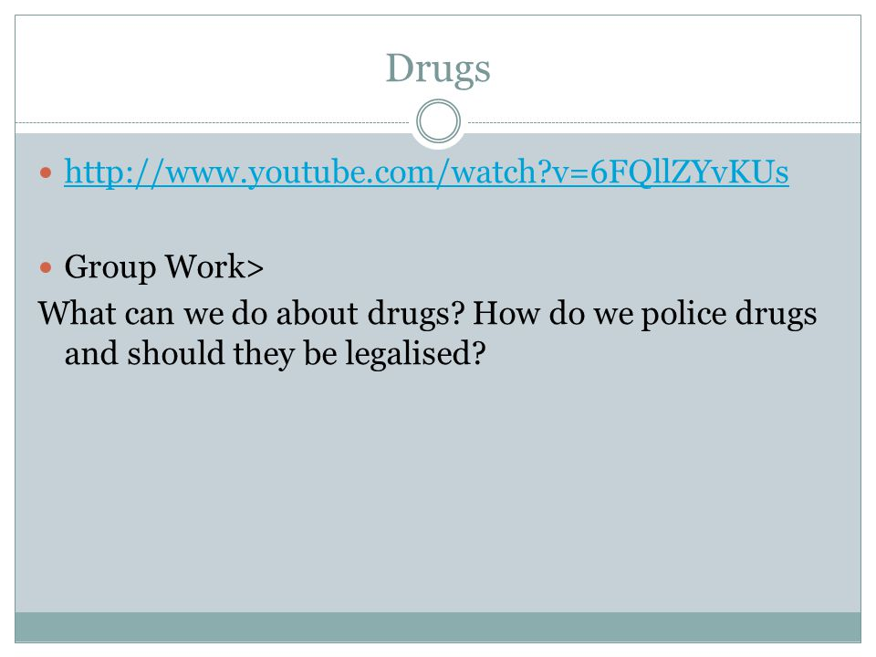 Drugs http://www.youtube.com/watch v=6FQllZYvKUs Group Work>
