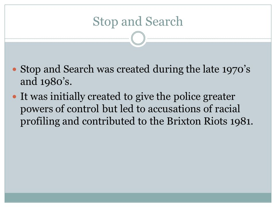Stop and Search Stop and Search was created during the late 1970's and 1980's.