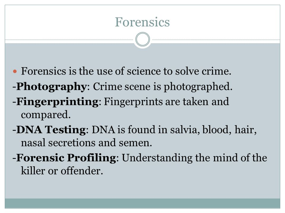 Forensics Forensics is the use of science to solve crime.