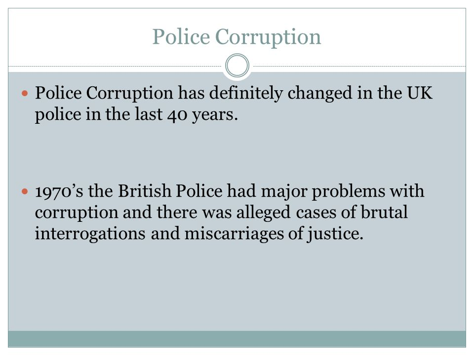 Police Corruption Police Corruption has definitely changed in the UK police in the last 40 years.