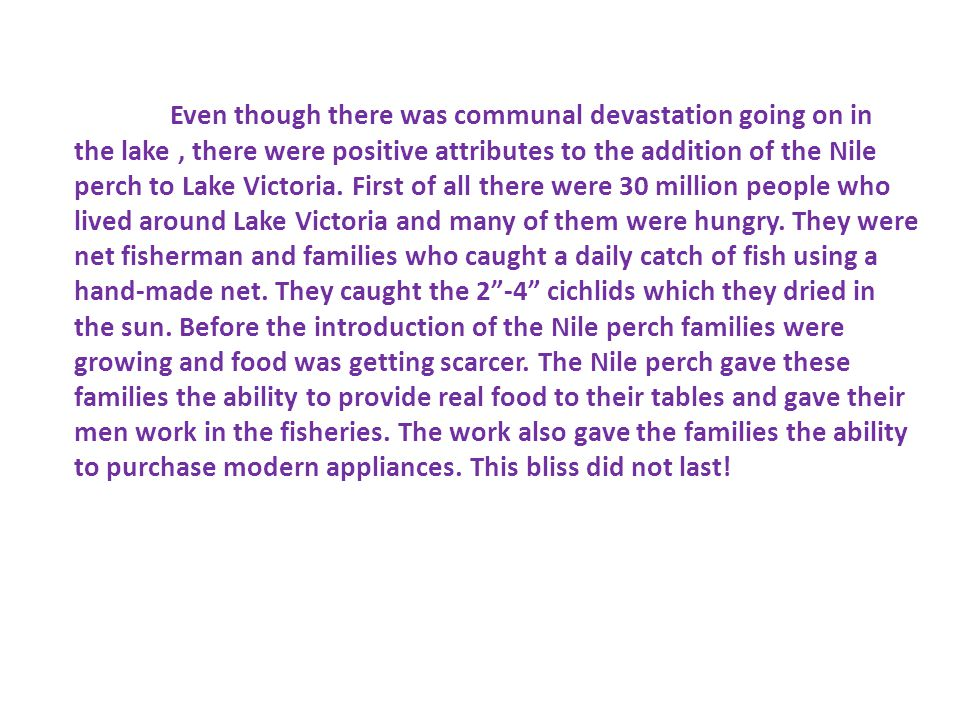 Even though there was communal devastation going on in the lake , there were positive attributes to the addition of the Nile perch to Lake Victoria.