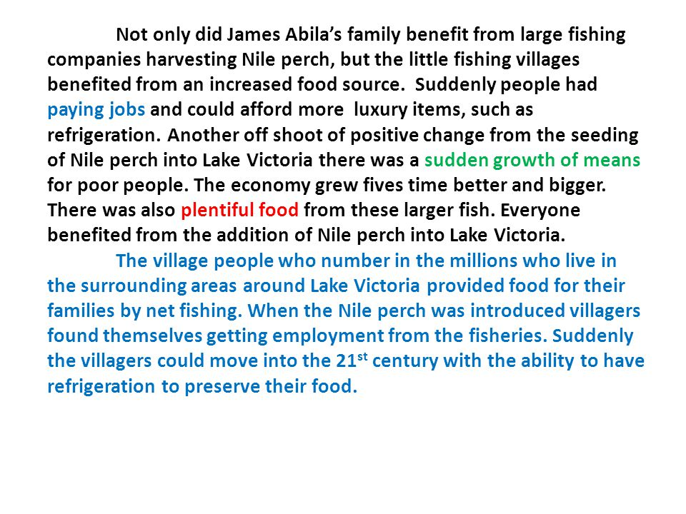 Not only did James Abila's family benefit from large fishing companies harvesting Nile perch, but the little fishing villages benefited from an increased food source.