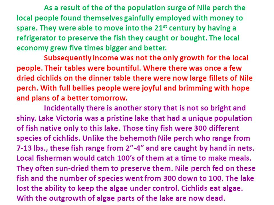 As a result of the of the population surge of Nile perch the local people found themselves gainfully employed with money to spare.
