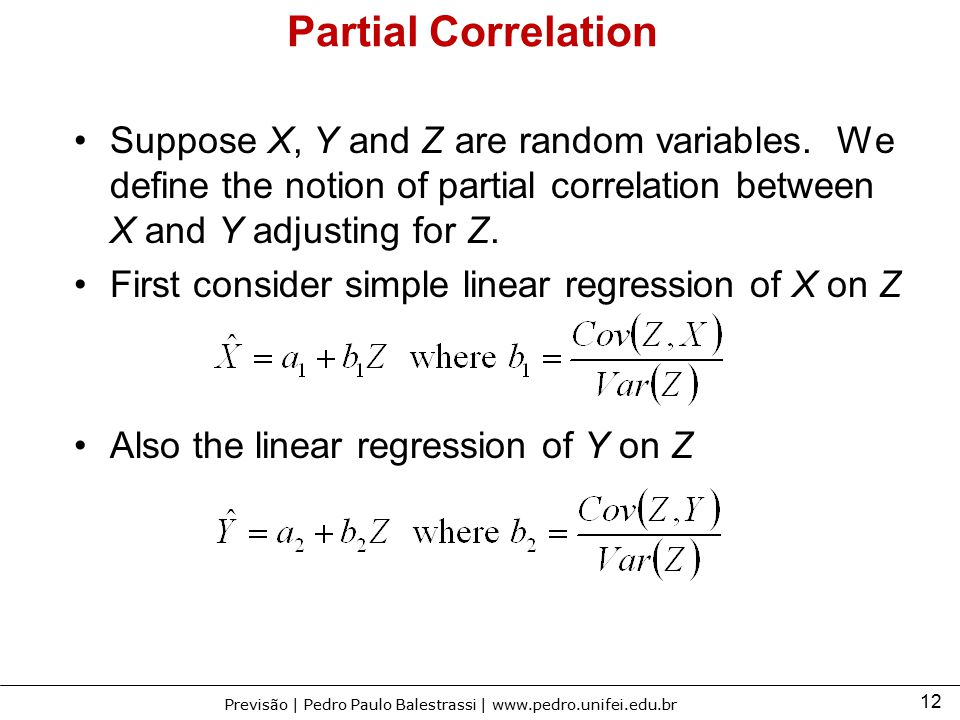 Partial Correlation Suppose X, Y and Z are random variables. We define the notion of partial correlation between X and Y adjusting for Z.