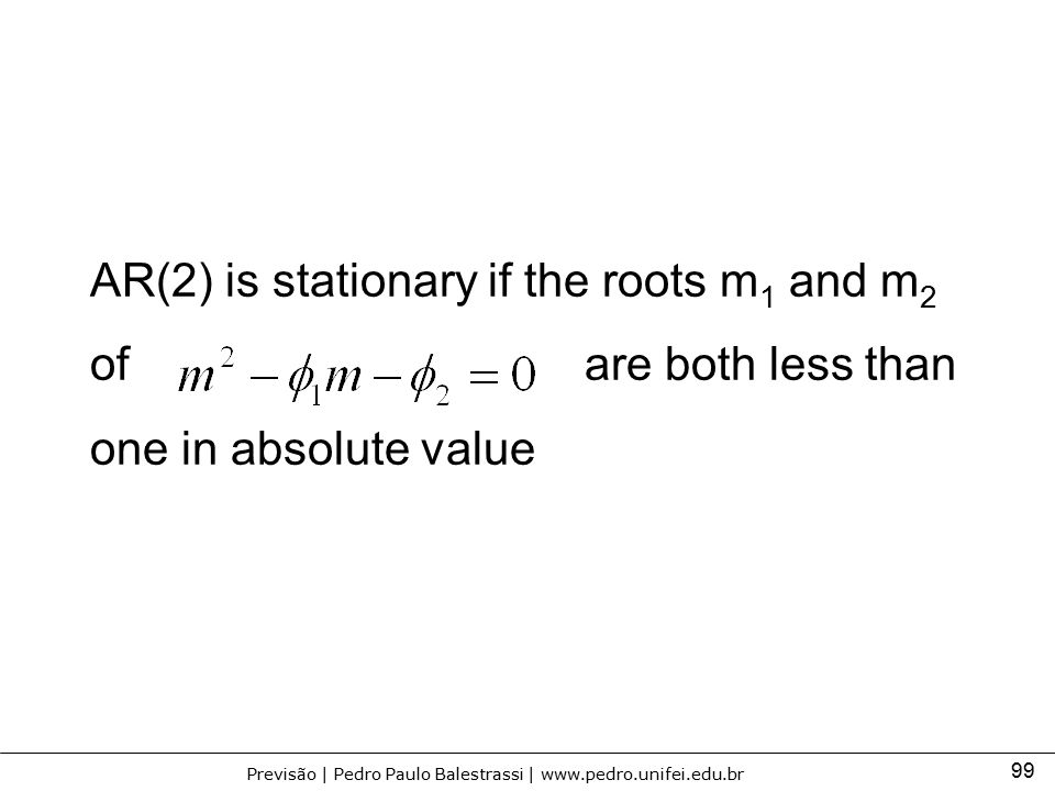 AR(2) is stationary if the roots m1 and m2 of are both less than one in absolute value