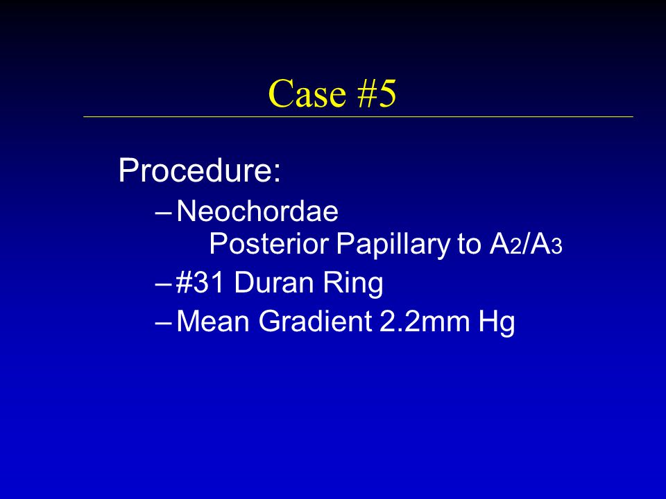 Case #5 Procedure: Neochordae Posterior Papillary to A2/A3