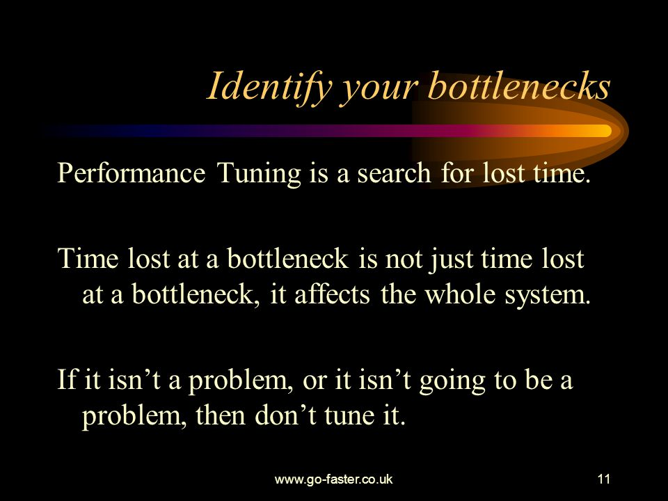 Identify your bottlenecks