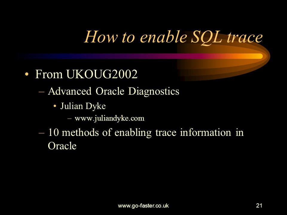 How to enable SQL trace From UKOUG2002 Advanced Oracle Diagnostics
