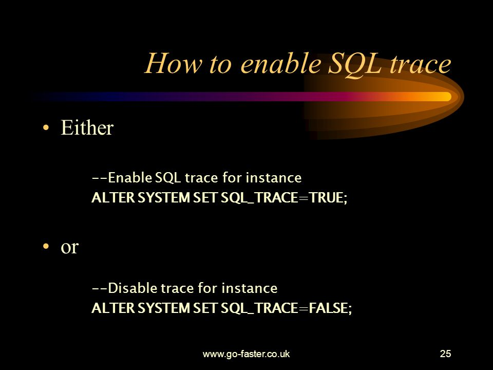How to enable SQL trace Either or --Enable SQL trace for instance