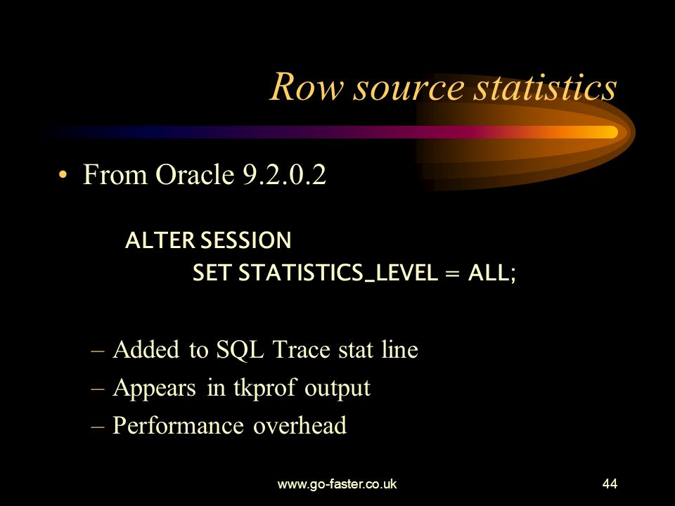 Row source statistics From Oracle 9.2.0.2 Added to SQL Trace stat line