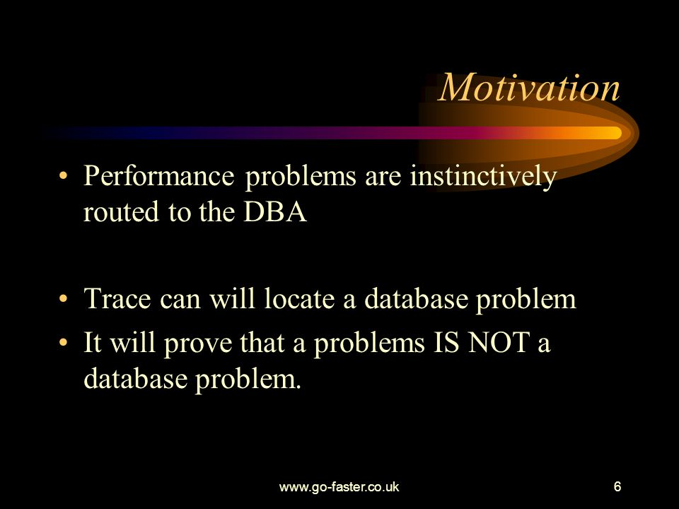 Motivation Performance problems are instinctively routed to the DBA
