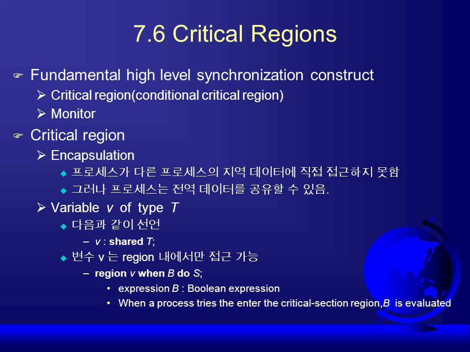 7.6 Critical Regions Fundamental high level synchronization construct