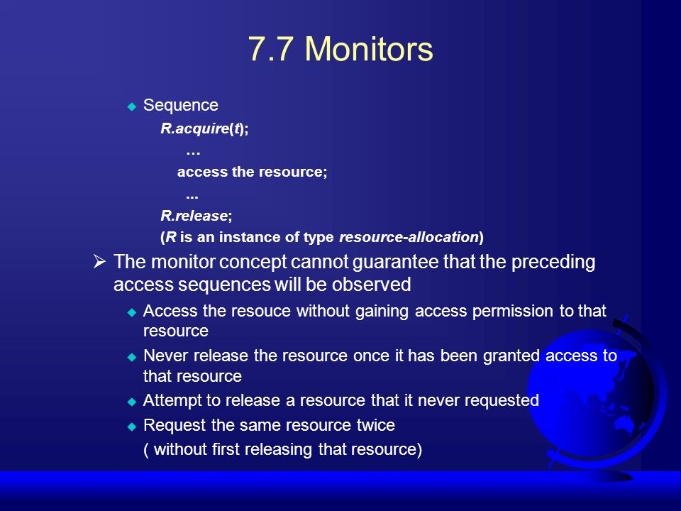 7.7 Monitors Sequence. R.acquire(t); … access the resource; ... R.release; (R is an instance of type resource-allocation)