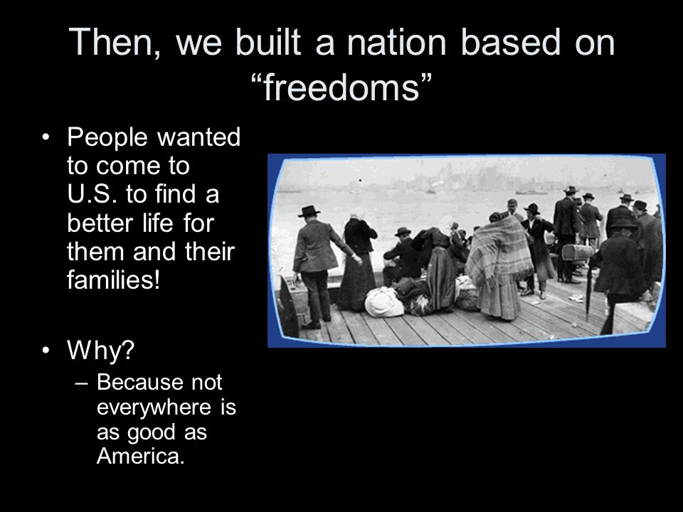 Then, we built a nation based on freedoms