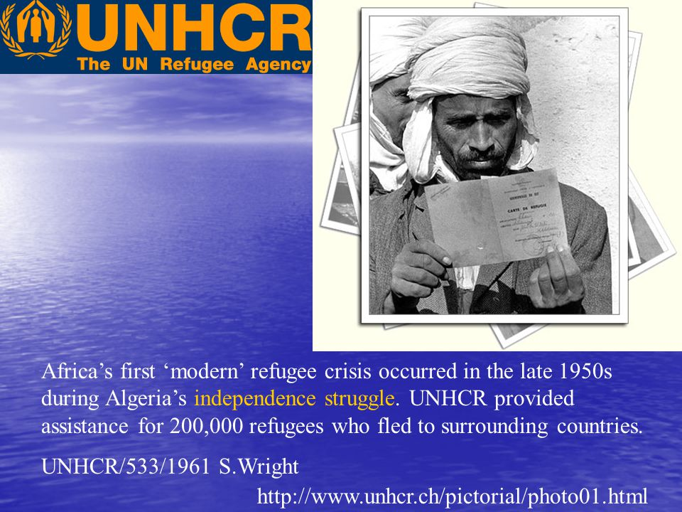 Africa's first 'modern' refugee crisis occurred in the late 1950s during Algeria's independence struggle. UNHCR provided assistance for 200,000 refugees who fled to surrounding countries.