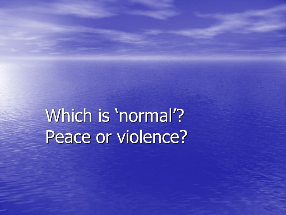 Which is 'normal' Peace or violence