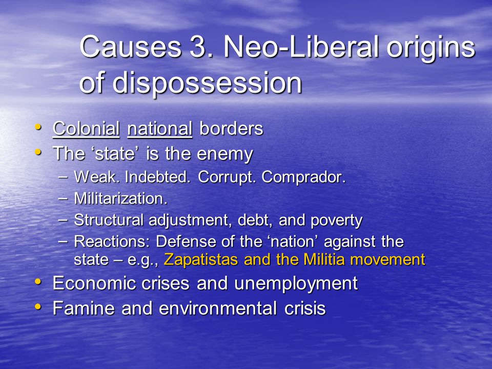 Causes 3. Neo-Liberal origins of dispossession