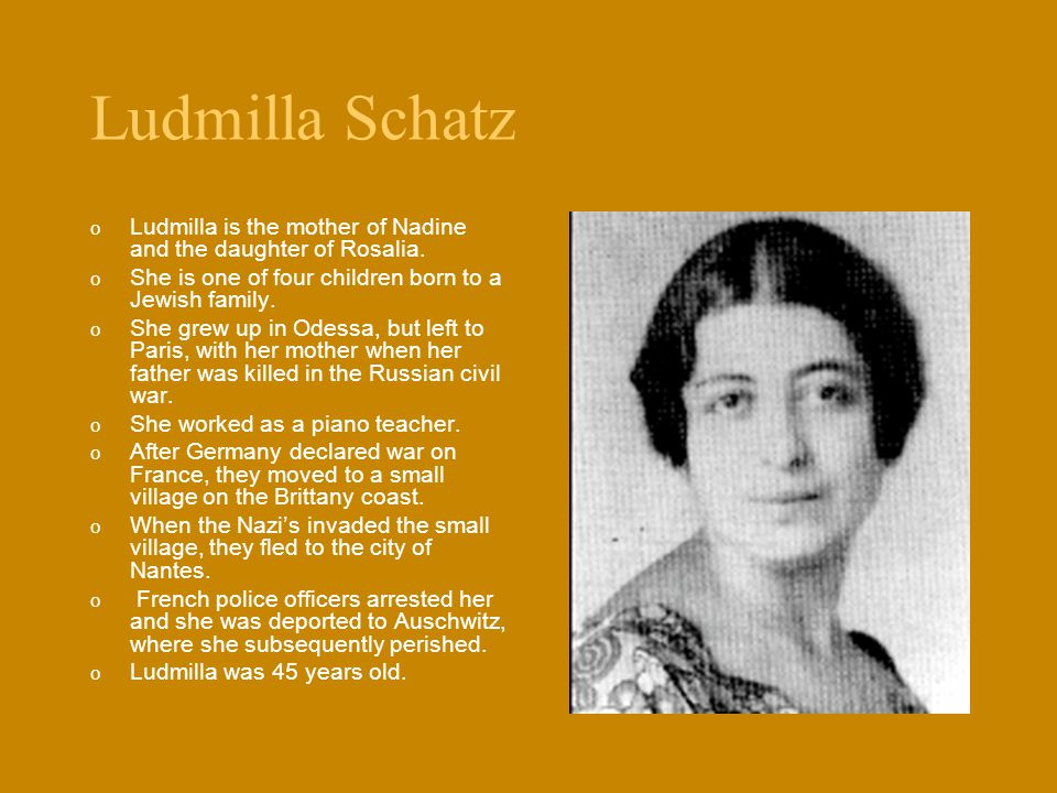 Ludmilla Schatz Ludmilla is the mother of Nadine and the daughter of Rosalia. She is one of four children born to a Jewish family.