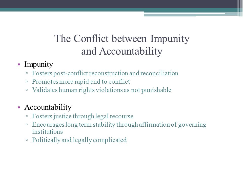 The Conflict between Impunity and Accountability