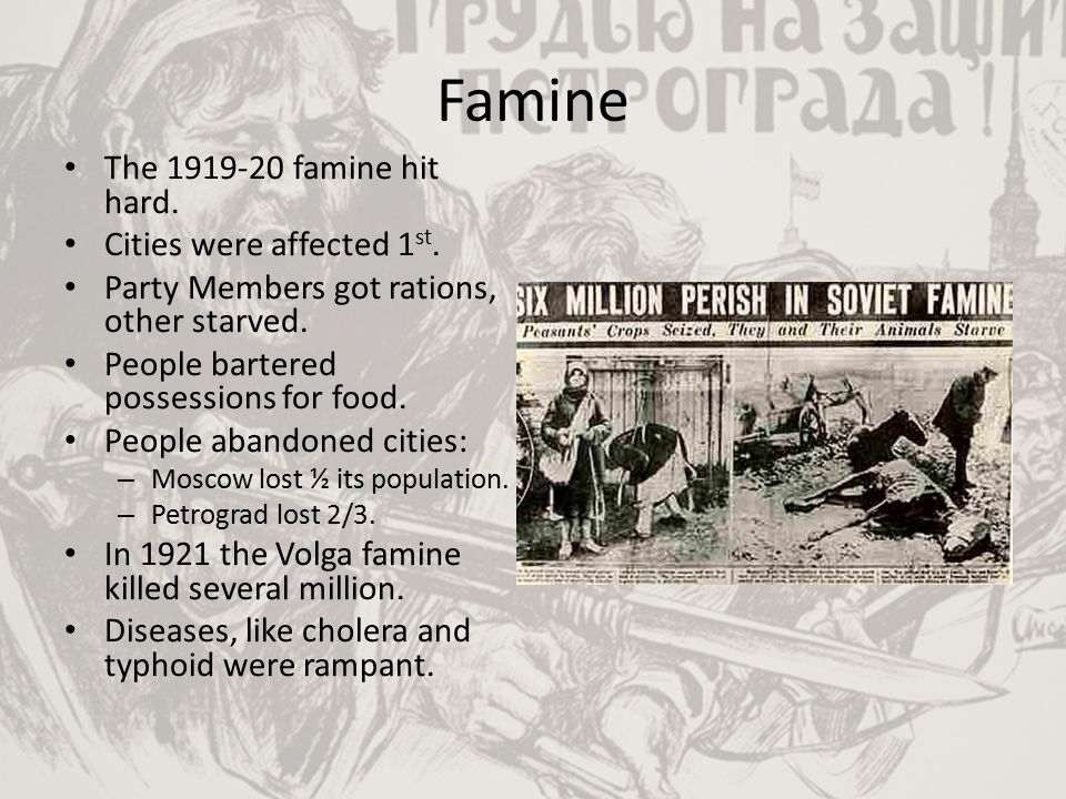 Famine The 1919-20 famine hit hard. Cities were affected 1st.