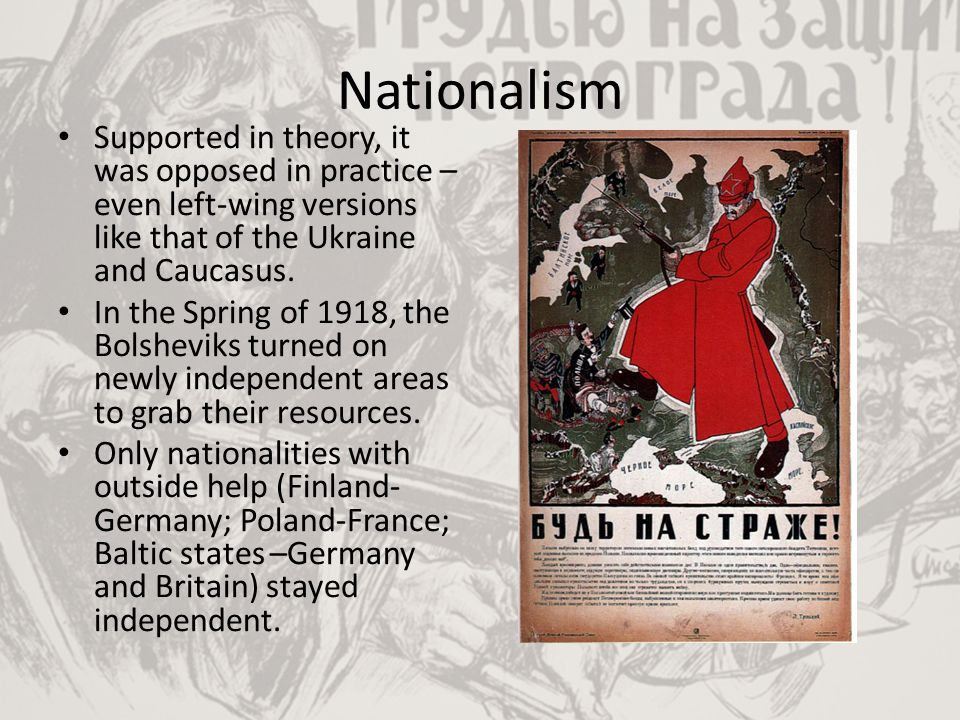 Nationalism Supported in theory, it was opposed in practice – even left-wing versions like that of the Ukraine and Caucasus.