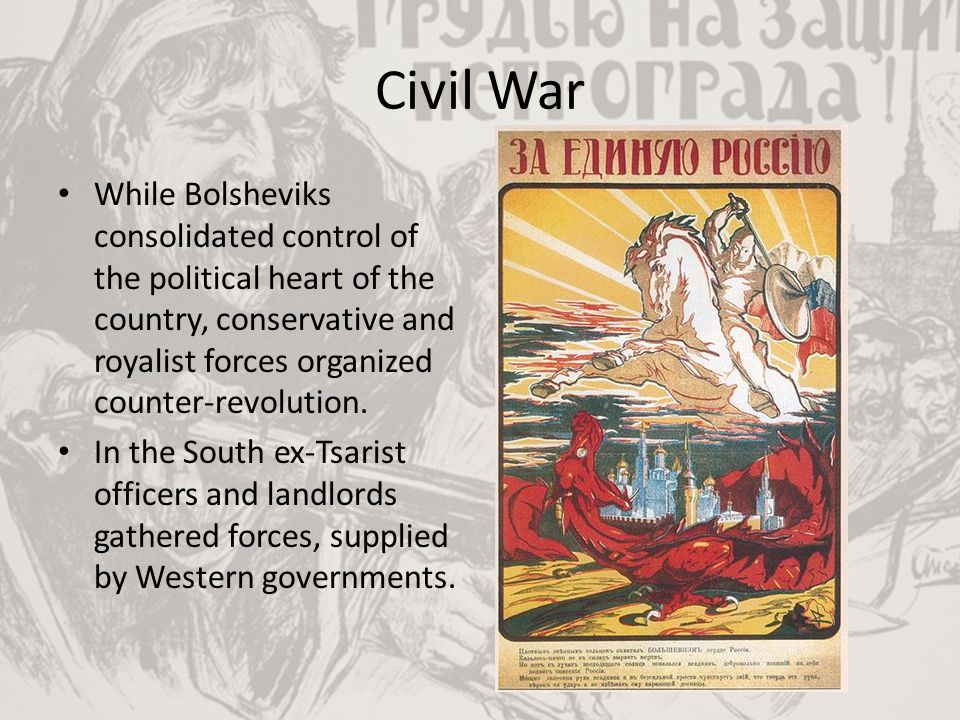 Civil War While Bolsheviks consolidated control of the political heart of the country, conservative and royalist forces organized counter-revolution.