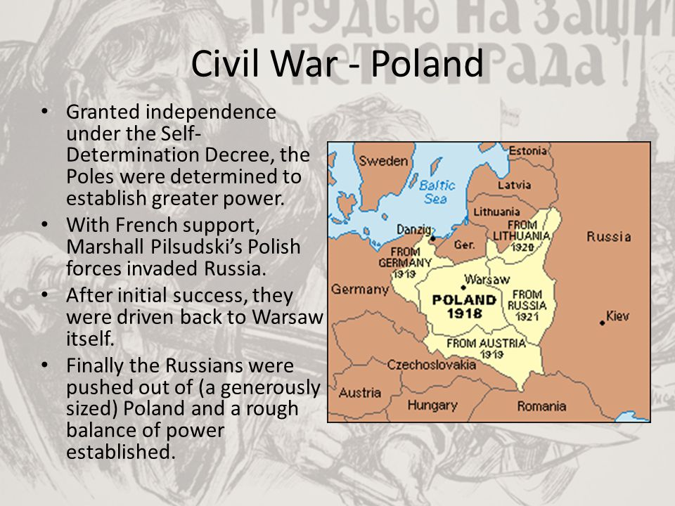 Civil War - Poland Granted independence under the Self-Determination Decree, the Poles were determined to establish greater power.