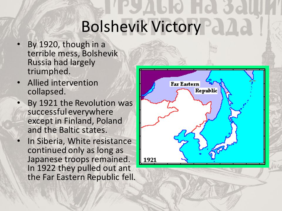 Bolshevik Victory By 1920, though in a terrible mess, Bolshevik Russia had largely triumphed. Allied intervention collapsed.
