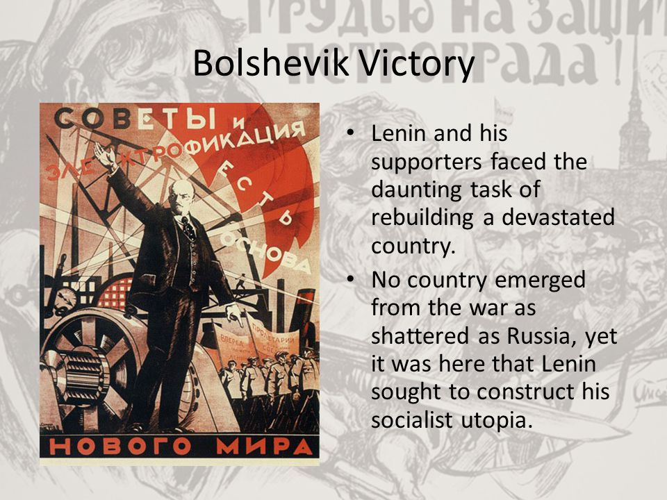 Bolshevik Victory Lenin and his supporters faced the daunting task of rebuilding a devastated country.