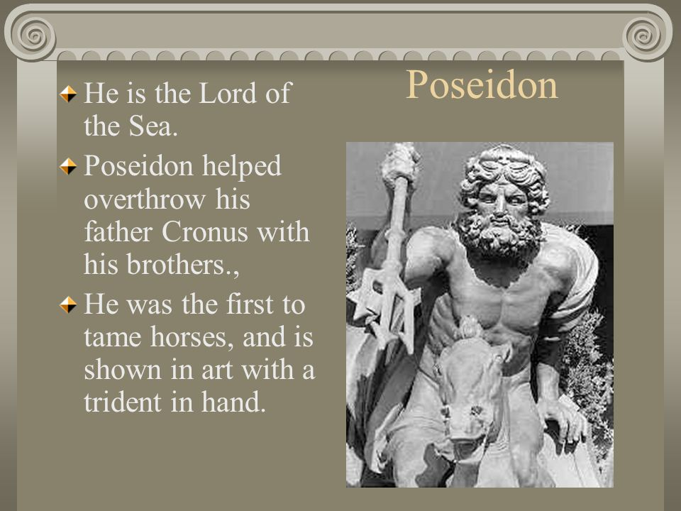 Poseidon He is the Lord of the Sea.
