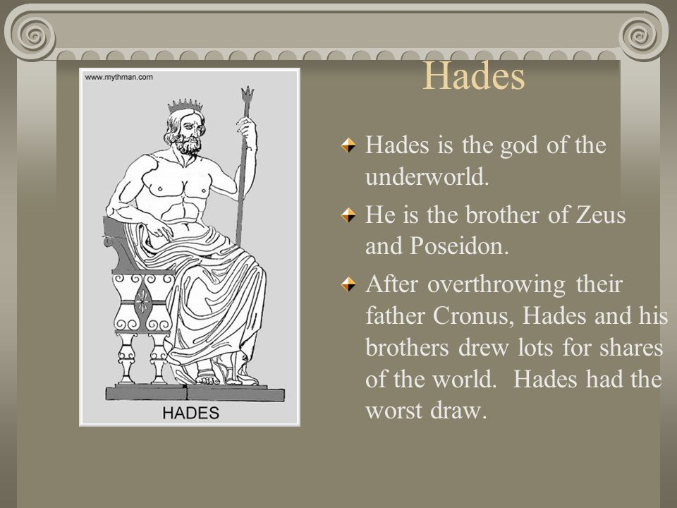 Hades Hades is the god of the underworld.