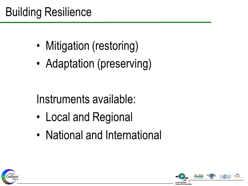Building Resilience Mitigation (restoring) Adaptation (preserving) Instruments available: Local and Regional.