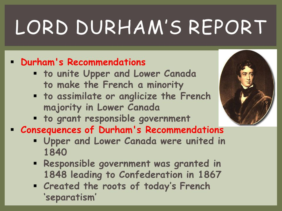Lord Durham's Report Durham s Recommendations