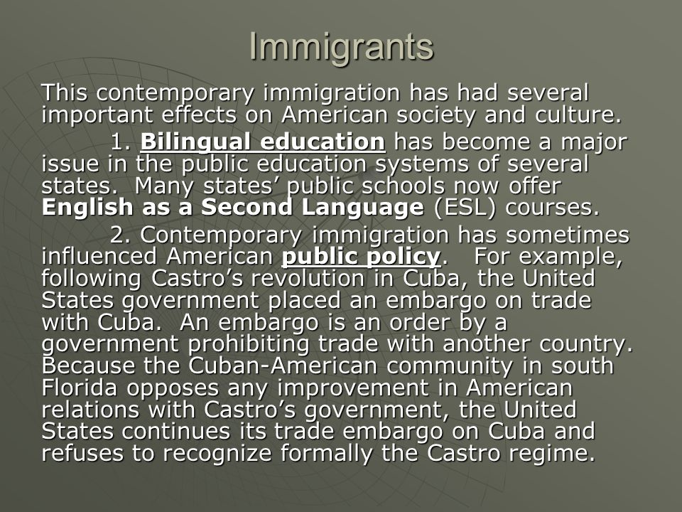 Immigrants This contemporary immigration has had several important effects on American society and culture.