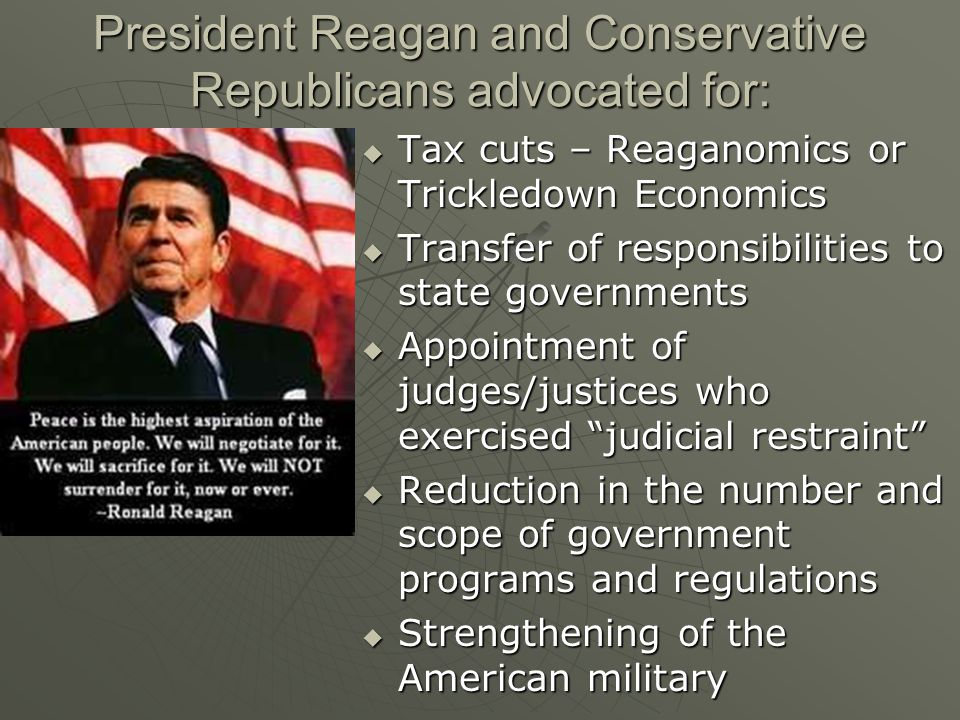President Reagan and Conservative Republicans advocated for: