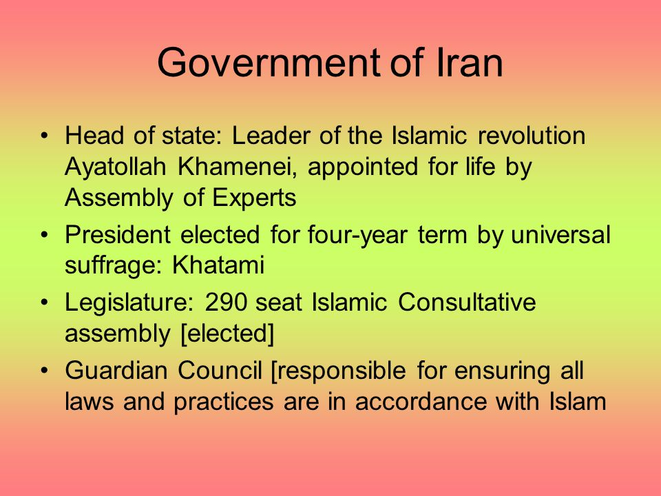 Government of Iran Head of state: Leader of the Islamic revolution Ayatollah Khamenei, appointed for life by Assembly of Experts.