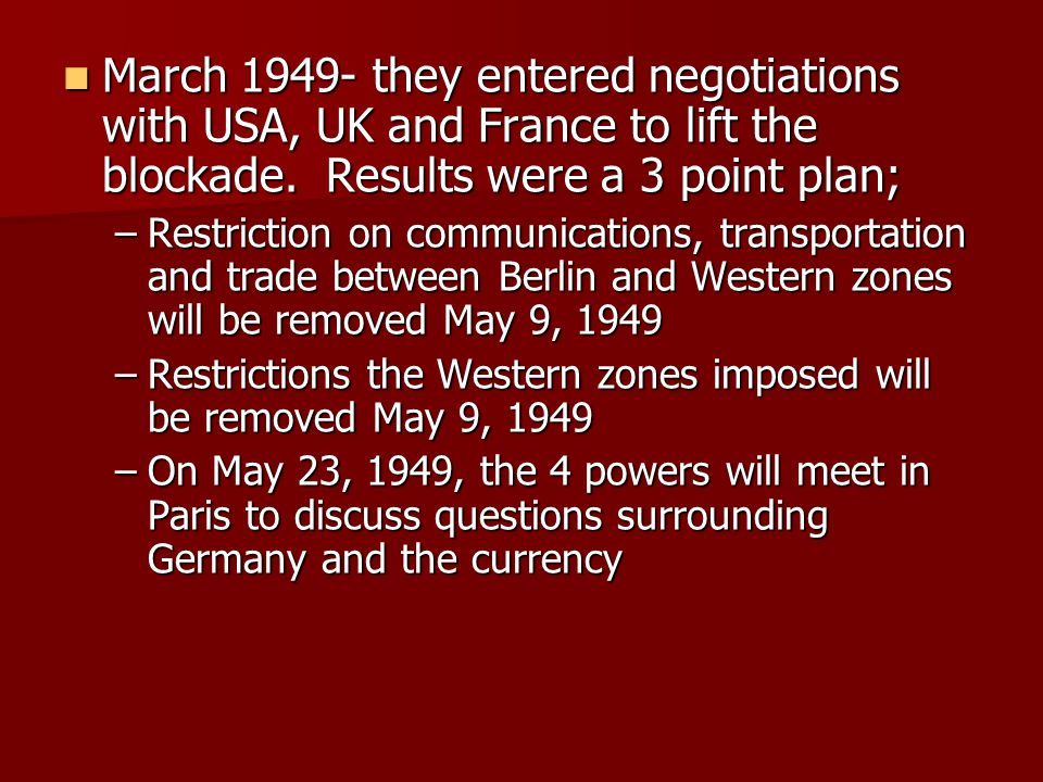 March 1949- they entered negotiations with USA, UK and France to lift the blockade. Results were a 3 point plan;