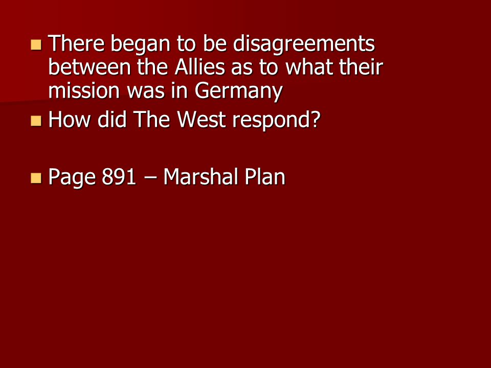 There began to be disagreements between the Allies as to what their mission was in Germany