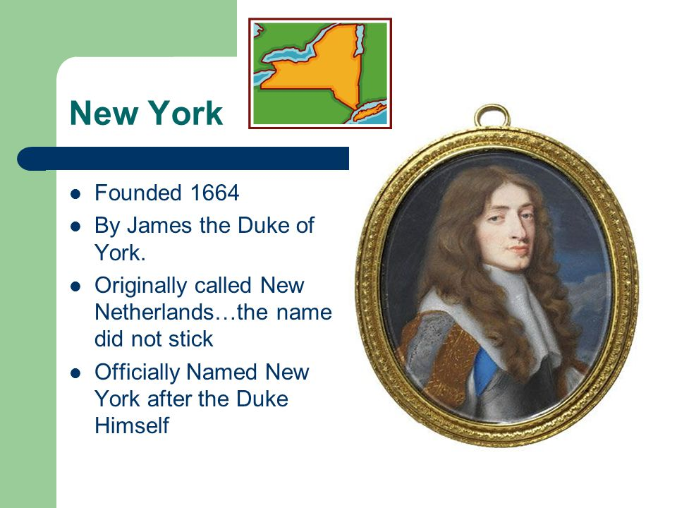 New York Founded 1664 By James the Duke of York.