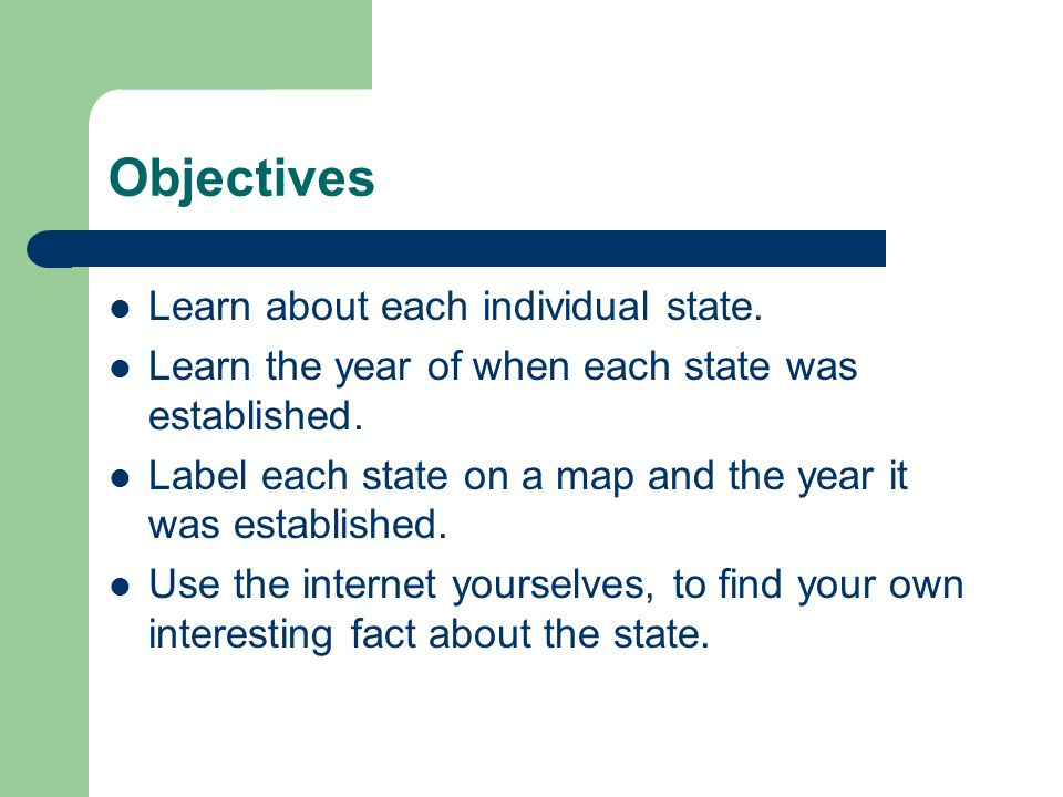 Objectives Learn about each individual state.
